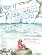 Ice Cube Award - Learning to Be Cool Under Pressure ebook by Candy Noble Wallace, Midge Noble