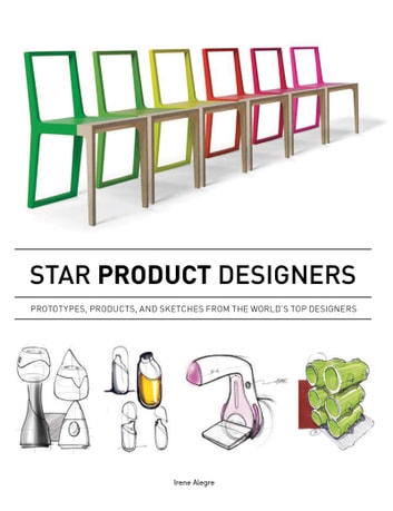 Star Product Designers - Prototypes, Products, and Sketches from the World's Top Designers ebook by Irene Alegre