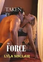 Taken By the Force ebook by Lyla Sinclair