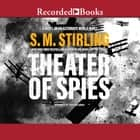 Theater of Spies audiobook by S.M. Stirling