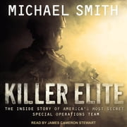 Killer Elite: Completely Revised and Updated - The Inside Story of America's Most Secret Special Operations Team audiobook by Michael Smith
