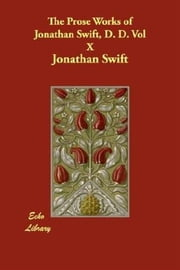 The Prose Works Of Jonathan Swift, Vol. X. ebook by Jonathan Swift