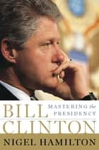 Bill Clinton ebook by Nigel Hamilton