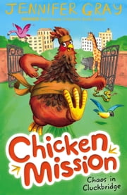 Chicken Mission: Chaos in Cluckbridge ebook by Jennifer Gray,Hannah George