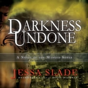 Darkness Undone - A Novel of the Marked Souls audiobook by Jessa Slade