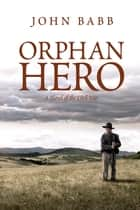 Orphan Hero - A Novel of the Civil War ebook by John Babb