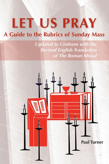Let Us Pray - A Guide to the Rubrics of Sunday Mass ebook by Paul Turner STD