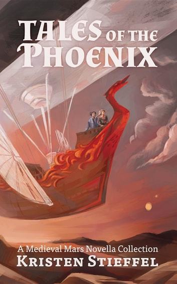 Tales of the Phoenix - A Medieval Mars Book ebook by Kristin Stieffel
