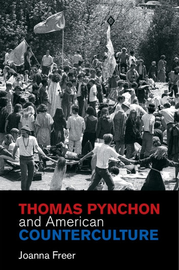 Thomas Pynchon and American Counterculture ebook by Joanna Freer