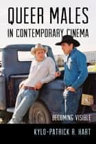 Queer Males in Contemporary Cinema - Becoming Visible ebook by
