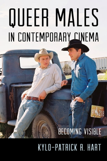 Queer Males in Contemporary Cinema - Becoming Visible ebook by Kylo-Patrick R. Hart