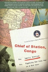 Chief of Station, Congo - Fighting the Cold War in a Hot Zone ebook by Lawrence Devlin