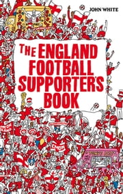The England Football Supporter's Book ebook by John White