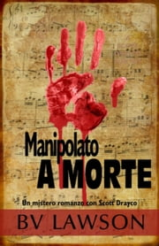 Manipolato a morte: Un giallo con Scott Drayco ebook by BV Lawson
