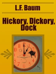 Hickory, Dickory, Dock ebook by L.F. Baum