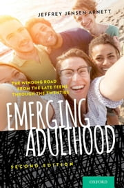 Emerging Adulthood: The Winding Road from the Late Teens Through the Twenties ebook by Jeffrey Jensen Arnett