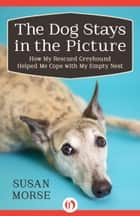 The Dog Stays in the Picture ebook by Susan Morse