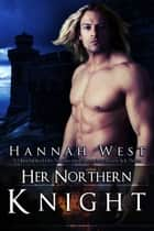 Her Northern Knight - Book Two ebook by Hannah West