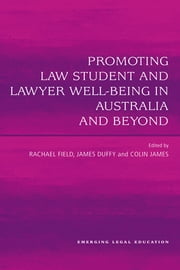 Promoting Law Student and Lawyer Well-Being in Australia and Beyond ebook by Rachel Field,James Duffy,Colin James