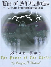 Eve of All Hallows: A Tale of the Supernatural: Book Two The Power of the Christ ebook by Douglas P. Michaud