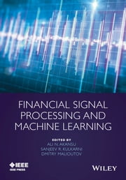 Financial Signal Processing and Machine Learning ebook by Ali N. Akansu,Sanjeev R. Kulkarni,Dmitry M. Malioutov