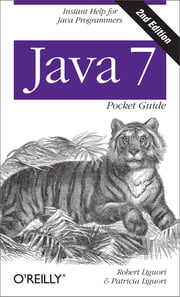 Java 7 Pocket Guide - Instant Help for Java Programmers ebook by Robert Liguori,Patricia Liguori