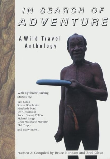 In Search of Adventure - A Wild Travel Anthology ebook by