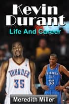 Kevin Durant: Life And Career ebook by Meredith Miller
