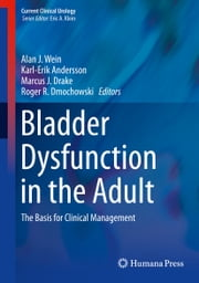 Bladder Dysfunction in the Adult - The Basis for Clinical Management ebook by Alan J. Wein, Karl-Erik Andersson, Marcus J. Drake,...