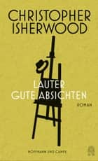 Lauter gute Absichten eBook by Christopher Isherwood, Gregor Runge