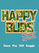 Happy Buds - Marijuana for Any Occasion ebook by