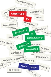 Complex TV - The Poetics of Contemporary Television Storytelling ebook by Jason Mittell