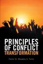 Principles of Conflict Transformation ebook by Pastor Dr. Mezgebu A. Tucho