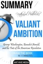 Nathaniel Philbrick's Valiant Ambition: George Washington, Benedict Arnold, and the Fate of the American Revolution | Summary ebook by Ant Hive Media