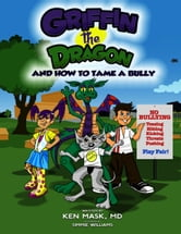 Griffin the Dragon and How to Tame a Bully ebook by Ken Mask