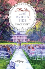 Murder on the Bride's Side - A Mystery ebook by Tracy Kiely