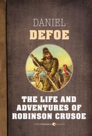 The Life and Adventures of Robinson Crusoe ebook by Daniel Defoe