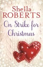 On Strike for Christmas ebook by Sheila Roberts