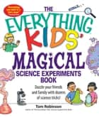 The Everything Kids' Magical Science Experiments Book ebook by Tim Robinson