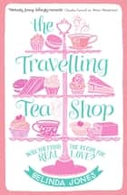 The Travelling Tea Shop ebook by Belinda Jones