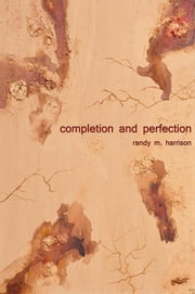 Completion and Perfection ebook by Randy M Harrison