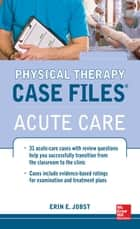 Physical Therapy Case Files: Acute Care ebook by Erin Jobst