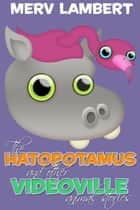 The Hatopotamus - And Other Videoville Animal Stories ebook by Merv Lambert