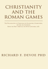 Christianity and the Roman Games ebook by Richard F. DeVoe PhD