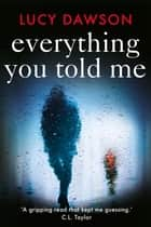 Everything You Told Me ebook by Lucy Dawson