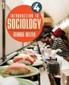 Introduction to Sociology ebook by Dr. George Ritzer