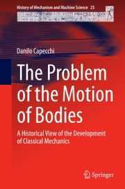 The Problem of the Motion of Bodies - A Historical View of the Development of Classical Mechanics ebook by Danilo Capecchi