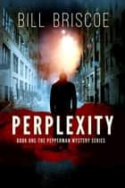 Perplexity ebook by Bill Briscoe
