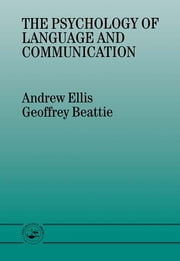 The Psychology of Language And Communication ebook by Geoffrey Beattie,Andrew Ellis
