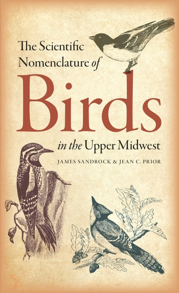 The Scientific Nomenclature of Birds in the Upper Midwest ebook by James Sandrock,Jean C. Prior